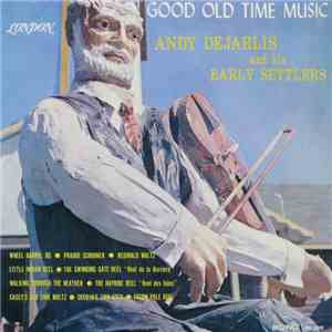 Andy Dejarlis And His Early Settlers - Good Old Time Music download free