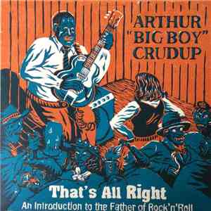 "Arthur ""Big Boy"" Crudup - That's All Right - An Introduction to the Father of Rock'n'Roll download free"