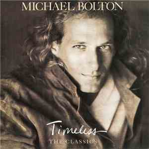 Michael Bolton - Timeless (The Classics) download free